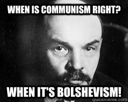 when is communism right when its bolshevism -