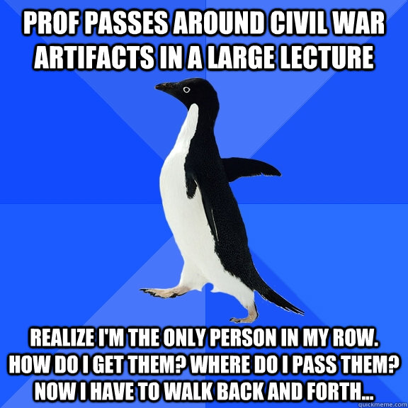 prof passes around civil war artifacts in a large lecture re - Socially Awkward Penguin