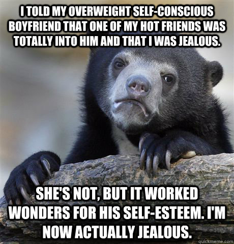 i told my overweight selfconscious boyfriend that one of my - Confession Bear
