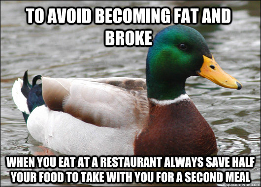 to avoid becoming fat and broke when you eat at a restaurant - Actual Advice Mallard
