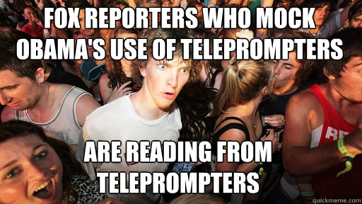 fox reporters who mock obamas use of teleprompters are read - Sudden Clarity Clarence