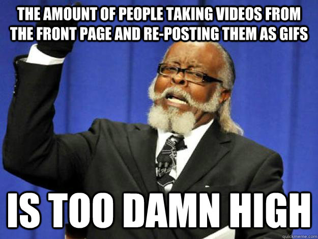 the amount of people taking videos from the front page and r - Toodamnhigh