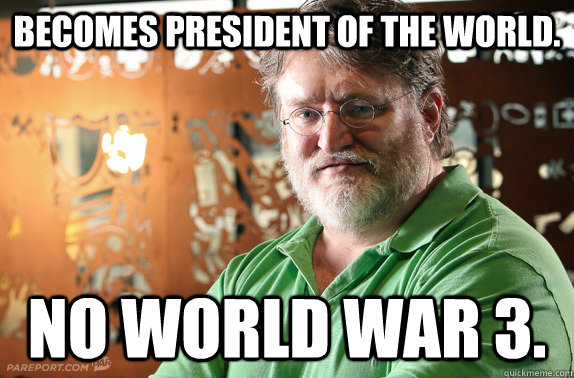becomes president of the world no world war 3 - cant count gaben
