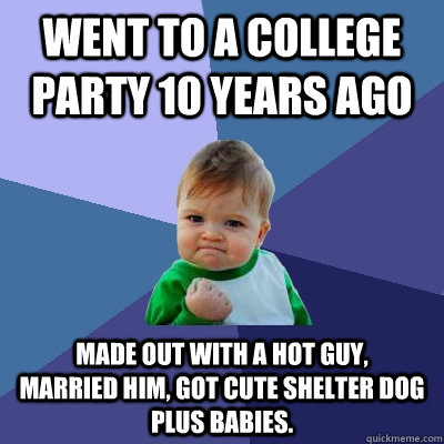 went to a college party 10 years ago made out with a hot guy - Success Kid