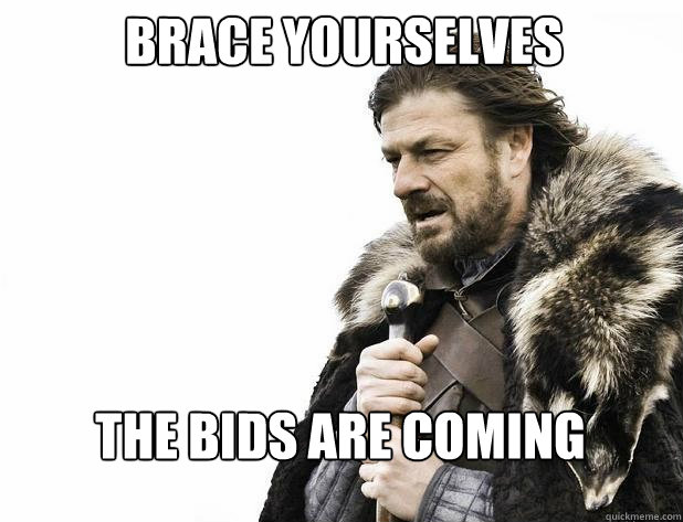 brace yourselves the bids are coming - Brace Yourself