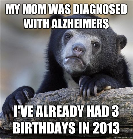 My mom was diagnosed with Alzheimers Ive already had 3 birth - Confession Bear
