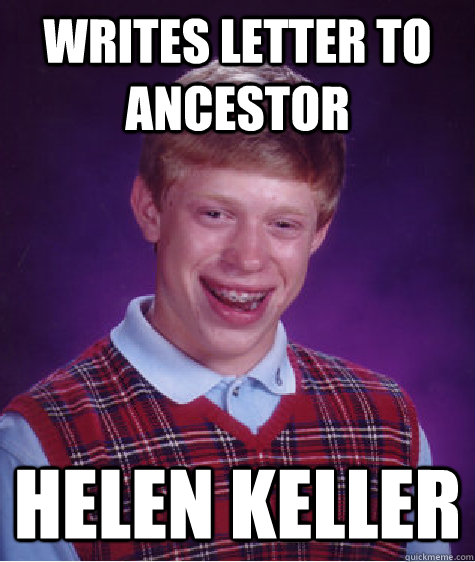 writes letter to ancestor helen keller - Bad Luck Brian