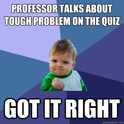 professor talks about tough problem on the quiz got it right - Success Kid