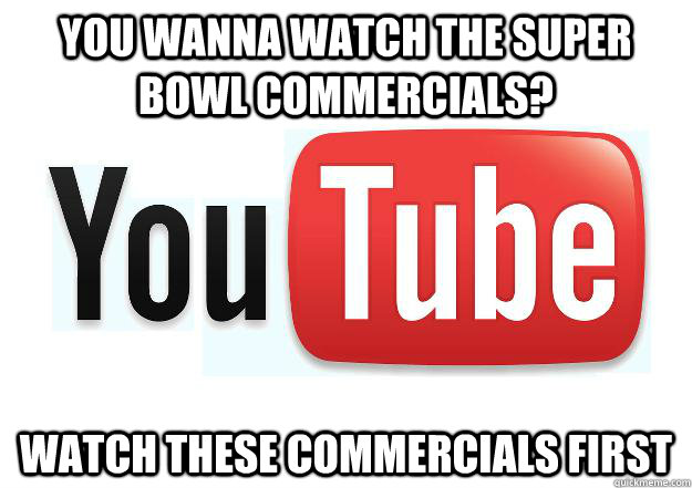 you wanna watch the super bowl commercials watch these comm -
