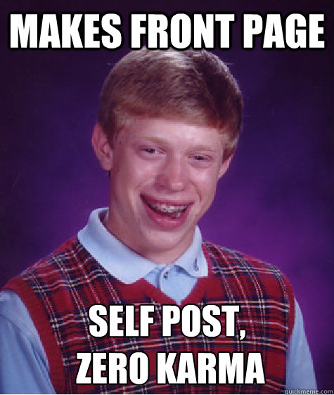 makes front page self post zero karma - Bad Luck Brian