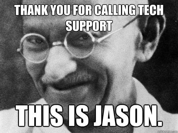 thank you for calling tech support this is jason - Tech Support Gandhi
