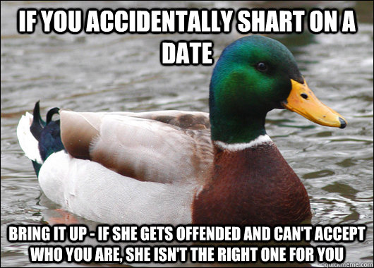 if you accidentally shart on a date bring it up if she get - BadBadMallard