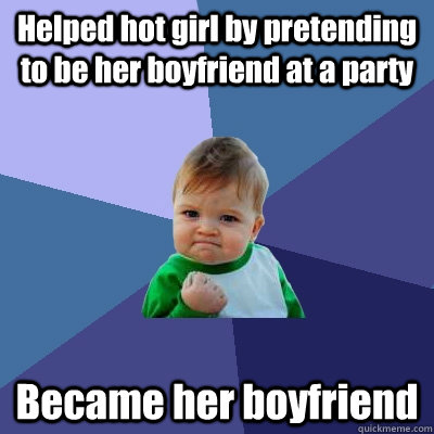 helped hot girl by pretending to be her boyfriend at a party - Success Kid