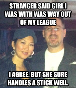 stranger said girl i was with was way out of my league i agr - Jeanette Lee