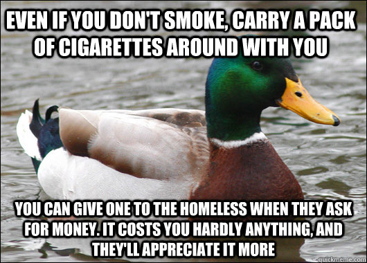even if you dont smoke carry a pack of cigarettes around w - Actual Advice Mallard