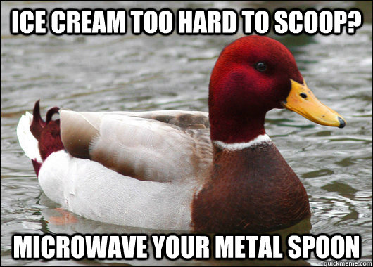 ice cream too hard to scoop microwave your metal spoon  - Malicious Advice Mallard