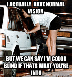 i actually have normal vision but we can say im color bli - Karma Whore