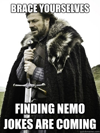 brace yourselves finding nemo jokes are coming - Prepare Yourself