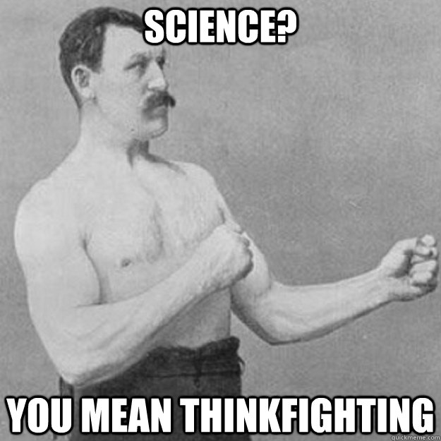science you mean thinkfighting - overly manly man