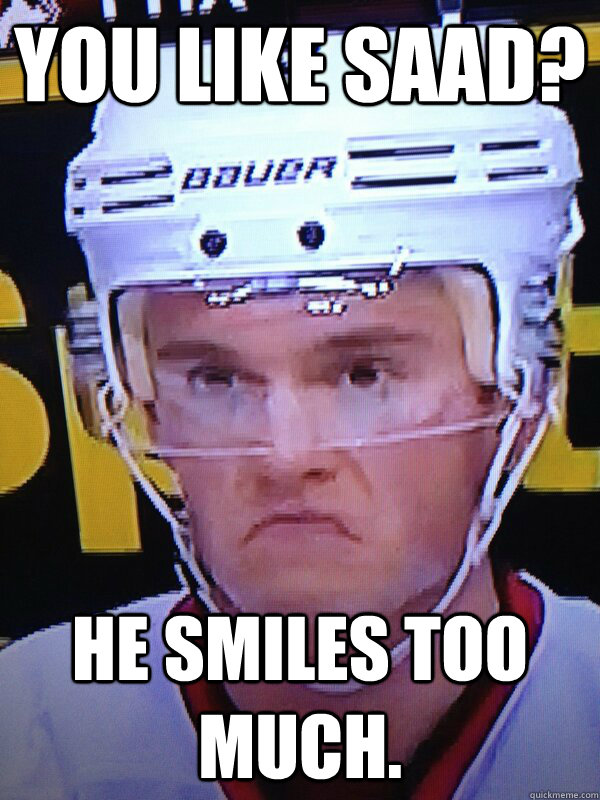 you like saad he smiles too much - Grumpy Toews