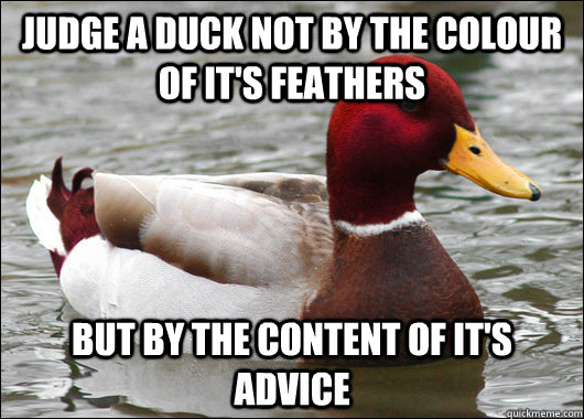 judge a duck not by the colour of its feathers but by the c - Malicious Advice Mallard
