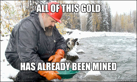 all of this gold has already been mined - Depressed Gold Miner