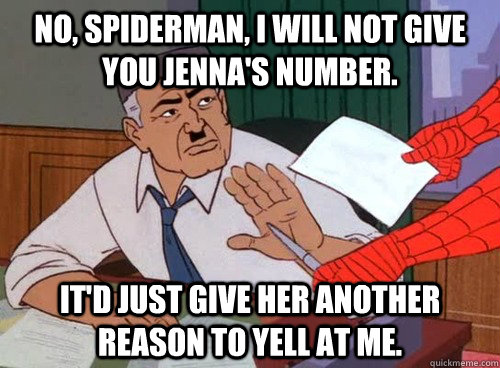 no spiderman i will not give you jennas number itd just -