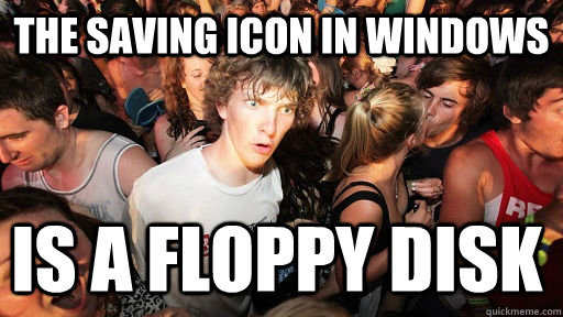 the saving icon in windows is a floppy disk - Sudden Clarity Clarence