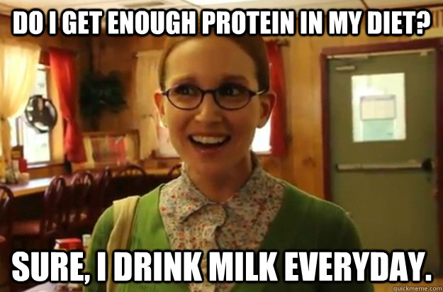 do i get enough protein in my diet sure i drink milk every - Sexually Oblivious Female