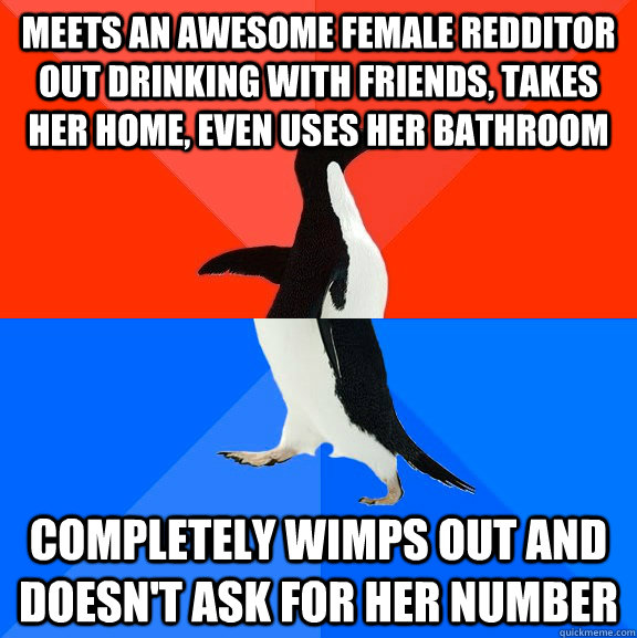 meets an awesome female redditor out drinking with friends  - Socially Awesome Awkward Penguin