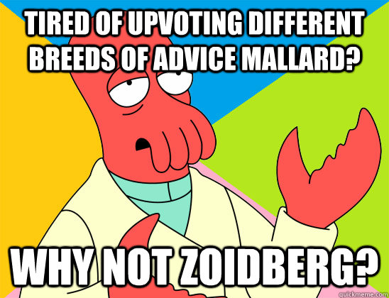 tired of upvoting different breeds of advice mallard why no - Futurama Zoidberg