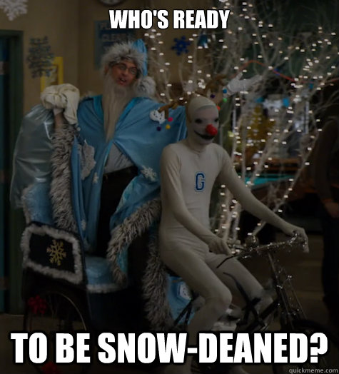 whos ready to be snowdeaned -