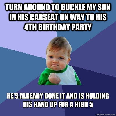 turn around to buckle my son in his carseat on way to his 4t - Success Kid