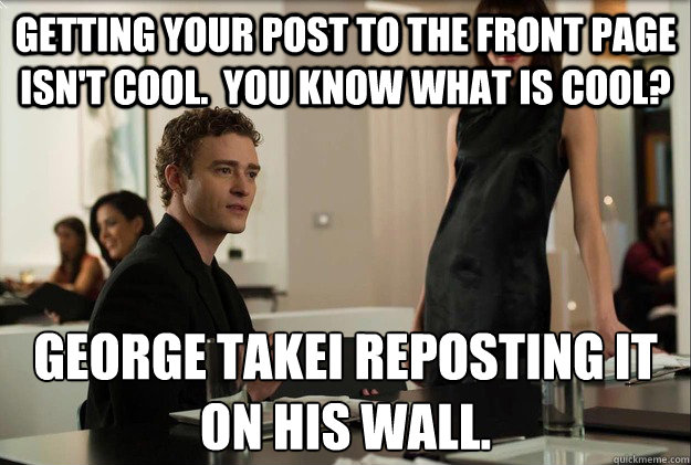 getting your post to the front page isnt cool you know wh - justin timberlake the social network scene