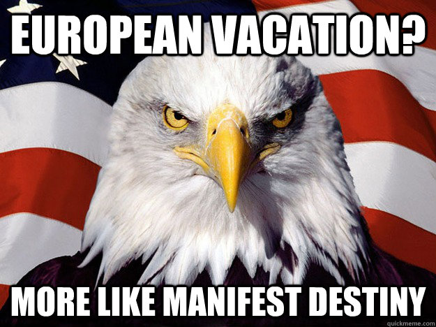 european vacation more like manifest destiny  - Evil American Eagle