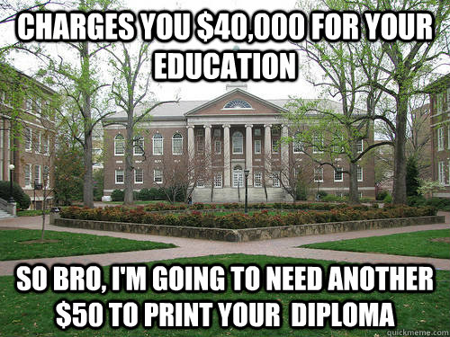 charges you 40000 for your education so bro im going to  - Scumbag University