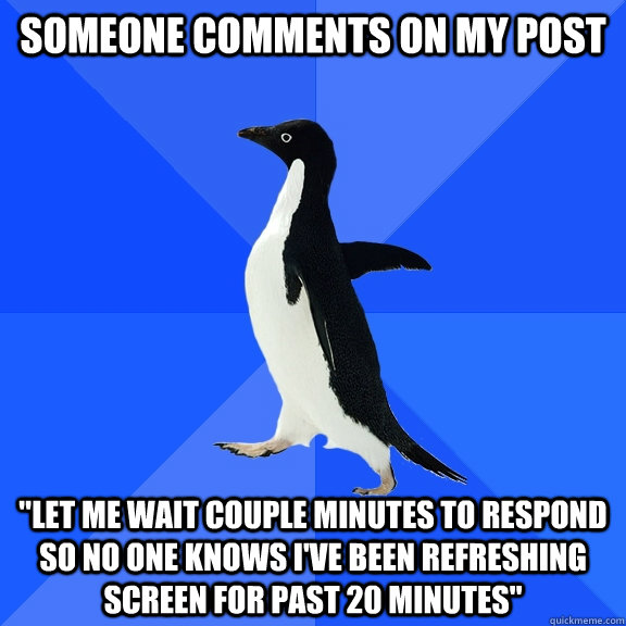 someone comments on my post let me wait couple minutes to r - Socially Awkward Penguin