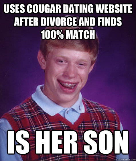 uses cougar dating website after divorce and finds 100 matc - Bad Luck Brian