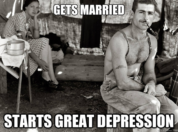 gets married starts great depression - extremely photogenic unemployed guy