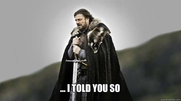  i told you so - Ned stark winter is coming