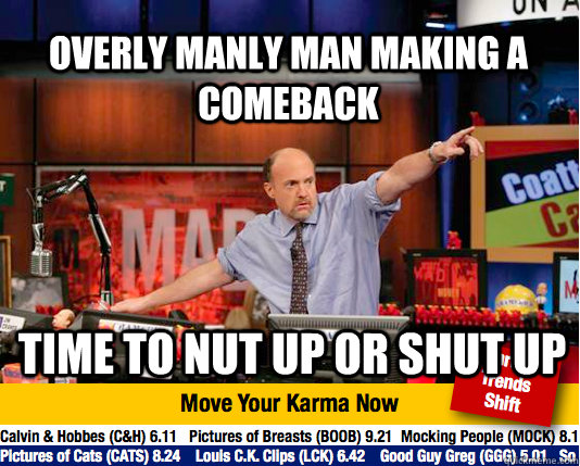 overly manly man making a comeback time to nut up or shut up - Mad Karma with Jim Cramer