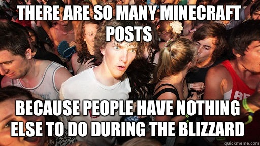 There are so many minecraft posts Because people have nothin - Sudden Clarity Clarence