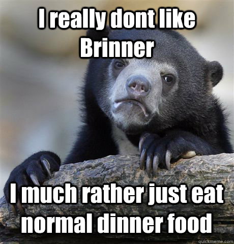 i really dont like brinner i much rather just eat normal din - Confession Bear