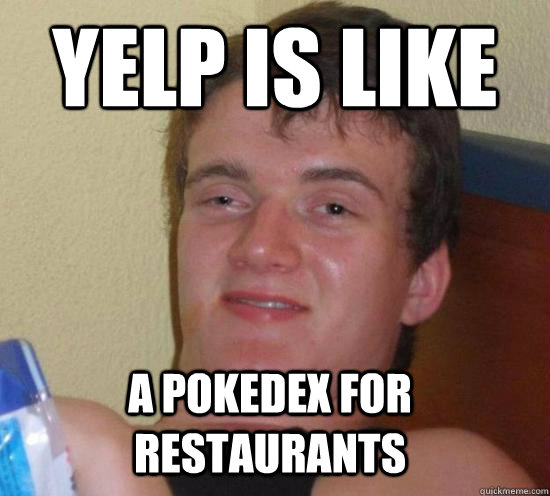 yelp is like a pokedex for restaurants - 10 GUY