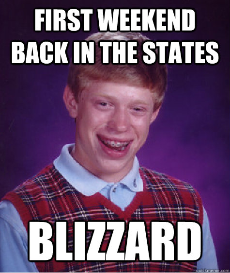 first weekend back in the states blizzard - Badluckbrian