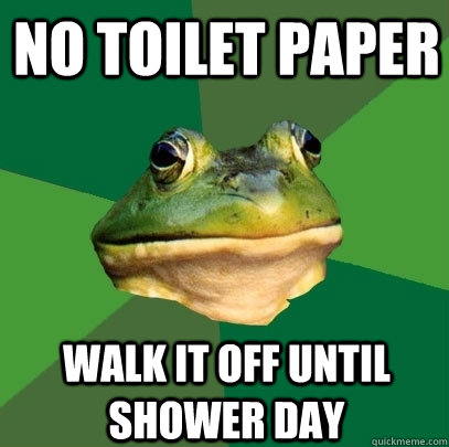 no toilet paper walk it off until shower day - Foul Bachelor Frog