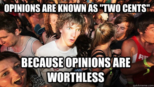 opinions are known as two cents because opinions are worth - Sudden Clarity Clarence