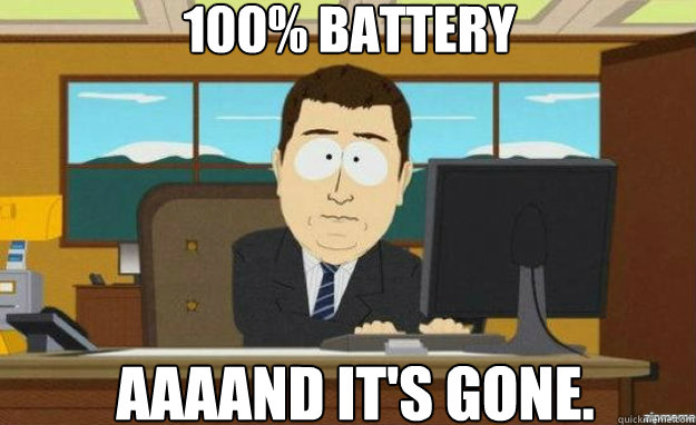 100 battery aaaand its gone - aaaand its gone
