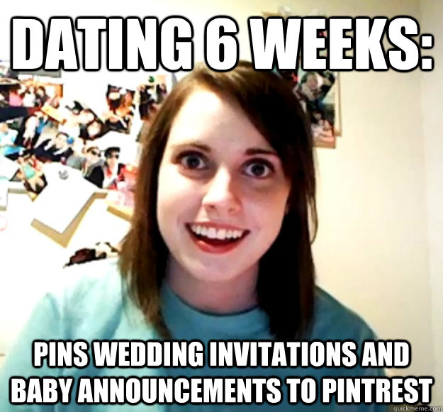 dating 6 weeks pins wedding invitations and baby announceme - Overly Attached Girlfriend