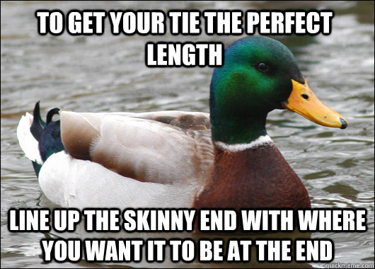 to get your tie the perfect length line up the skinny end wi - Actual Advice Mallard